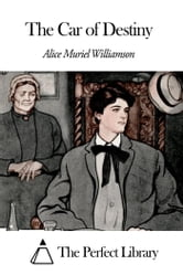 The Car of Destiny ebook by Alice Muriel Williamson