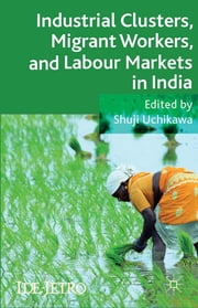 Industrial Clusters, Migrant Workers, and Labour Markets in India ebook by Shuji Uchikawa