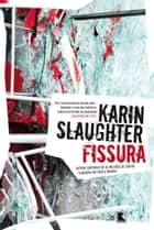 Fissura ebook by Karin Slaughter
