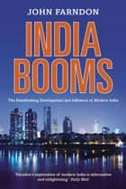 India Booms - The Breathtaking Development and Influence of Modern India eBook by John Farndon