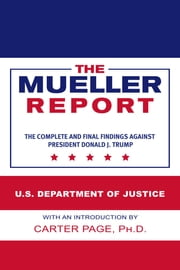 The Mueller Report - The Complete and Final Findings Against President Donald J. Trump ebook by U.S. Department of Justice, Carter Page