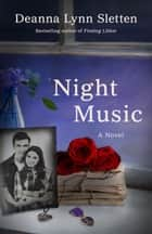 Night Music - A Novel ebook by Deanna Lynn Sletten