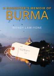 A Daughter's Memoir of Burma ebook by Wendy Law-Yone,David I. Steinberg