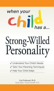 When Your Child Has a Strong-Willed Personality: Understand Your Child's Needs... Tailor Your Parenting Techniques... Help Your Child ebook by Pickhardt, Carl