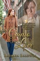 A Game of Love ebook by Barbara Baldwin