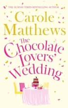 The Chocolate Lovers' Wedding - the feel-good, romantic, fan-favourite series from the Sunday Times bestseller ebook by Carole Matthews