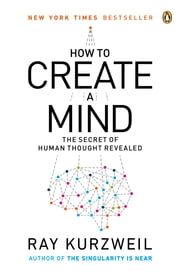 How to Create a Mind - The Secret of Human Thought Revealed ebook by Ray Kurzweil