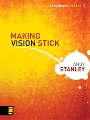 Making Vision Stick ebook by Andy Stanley