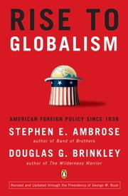 Rise to Globalism - American Foreign Policy Since 1938, Ninth Revised Edition ebook by Stephen E. Ambrose,Douglas G. Brinkley,Douglas G. Brinkley