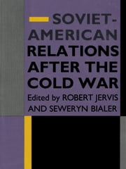 Soviet-American Relations After the Cold War ebook by Robert Jervis,Seweryn Bialer