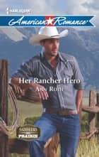 Her Rancher Hero ebook by Ann Roth