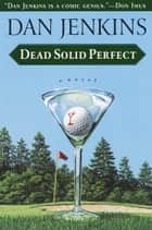 Dead Solid Perfect ebook by Dan Jenkins
