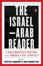 The Israel-Arab Reader - A Documentary History of the Middle East Conflict: Eighth Revised and Updated Edition ebook by Walter Laqueur, Dan Schueftan