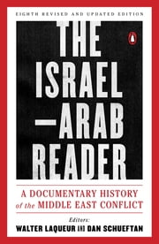 The Israel-Arab Reader - A Documentary History of the Middle East Conflict: Eighth Revised and Updated Edition ebook by Walter Laqueur,Dan Schueftan