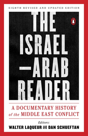 The Israel-Arab Reader - A Documentary History of the Middle East Conflict: Eighth Revised and Updated Edition ebook by
