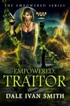 Empowered: Traitor - Urban Fantasy ebook by Dale Ivan Smith