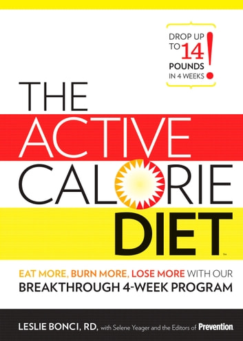 The Active Calorie Diet - Eat More, Burn More, Lose More with Our Breakthrough 4-Week Program ebook by Leslie Bonci,The Editors of Prevention
