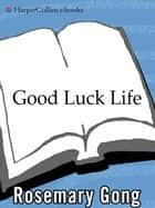 Good Luck Life - The Essential Guide to Chinese American Celebrations and Culture ebook by Rosemary Gong