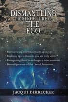 Dismantling the Structure of the Ego ebook by Jacqui Derbecker