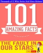 The Fault in our Stars - 101 Amazingly True Facts You Didn't Know - GWhizBooks.com ebook by G Whiz
