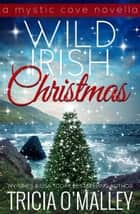 Wild Irish Christmas - A Mystic Cove and Isle of Destiny festive novella ebook by Tricia O'Malley