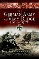 The German Army on Vimy Ridge ebook by Sheldon, Jack