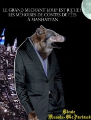 French-English Bilingual Edition: Le Grand Méchant Loup Est Riche! (The Big Bad Wolf Strikes It Rich!) ebook by Nicole Russin-McFarland