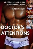 Doctor's Attentions (A First Time Gay Medical Exam Dominance Erotic Bundle) ebook by S M Partlowe