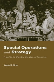 Special Operations and Strategy - From World War II to the War on Terrorism ebook by James D. Kiras