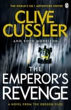 The Emperor's Revenge - Oregon Files #11 ebook by Clive Cussler, Boyd Morrison