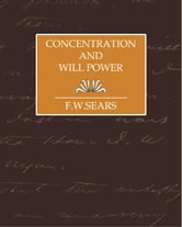 Concentration and Will Power ebook by F.W. Sears