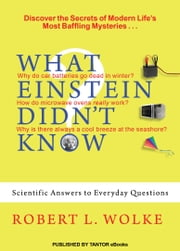 What Einstein Didn't Know: Scientific Answers to Everyday Questions ebook by Robert L. Wolke