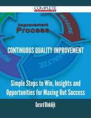 continuous quality improvement - Simple Steps to Win, Insights and Opportunities for Maxing Out Success ebook by Gerard Blokdijk