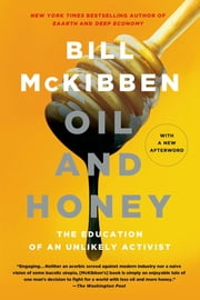 Oil and Honey - The Education of an Unlikely Activist ebook by Bill McKibben