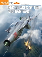 MiG-21 Aces of the Vietnam War ebook by Kobo.Web.Store.Products.Fields.ContributorFieldViewModel