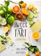 Sweet and Tart - 70 Irresistible Recipes with Citrus ebook by Carla Snyder, Nicole Franzen