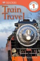 DK Readers L1: Train Travel ebook by Deborah Lock