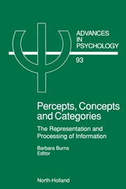 Percepts, Concepts and Categories: The Representation and Processing of Information ebook by Burns, B.