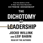 The Dichotomy of Leadership - Balancing the Challenges of Extreme Ownership to Lead and Win audiobook by Jocko Willink, Leif Babin
