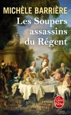 Les Soupers assassins du Régent ebook by Michèle Barrière