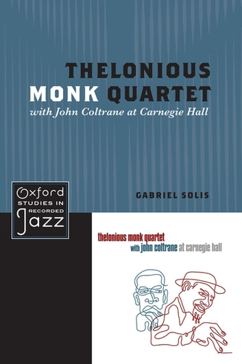Thelonious Monk Quartet with John Coltrane at Carnegie Hall ebook by Gabriel Solis