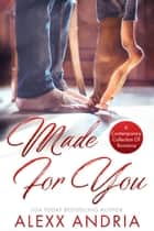 Made For You (Romance Collection) ebook by Alexx Andria