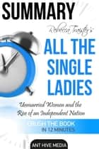 Rebecca Traister's All the Single Ladies: Unmarried Women and the Rise of an Independent Nation | Summary ebook by Ant Hive Media