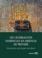 Les Celebracions dominicals en absència de prevere - ADAP. Documents, reflexions i materials ebook by Diversos autors