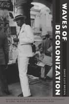 Waves of Decolonization - Discourses of Race and Hemispheric Citizenship in Cuba, Mexico, and the United States ebook by David Luis-Brown, Donald E. Pease