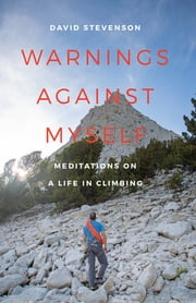 Warnings against Myself - Meditations on a Life in Climbing ebook by David Stevenson