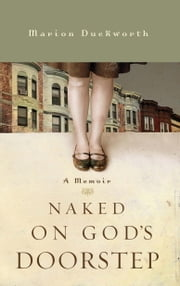 Naked on God's Doorstep - A Memoir ebook by Marion Duckworth