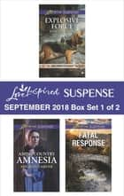 Harlequin Love Inspired Suspense September 2018 - Box Set 1 of 2 - Explosive Force\Amish Country Amnesia\Fatal Response ebook by Lynette Eason, Meghan Carver, Jodie Bailey