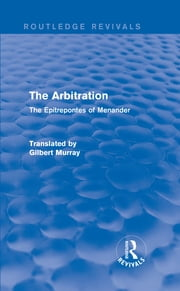 The Arbitration (Routledge Revivals) - The Epitrepontes of Menander ebook by Gilbert Murray