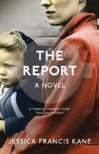 The Report ebook by Jessica Francis Kane